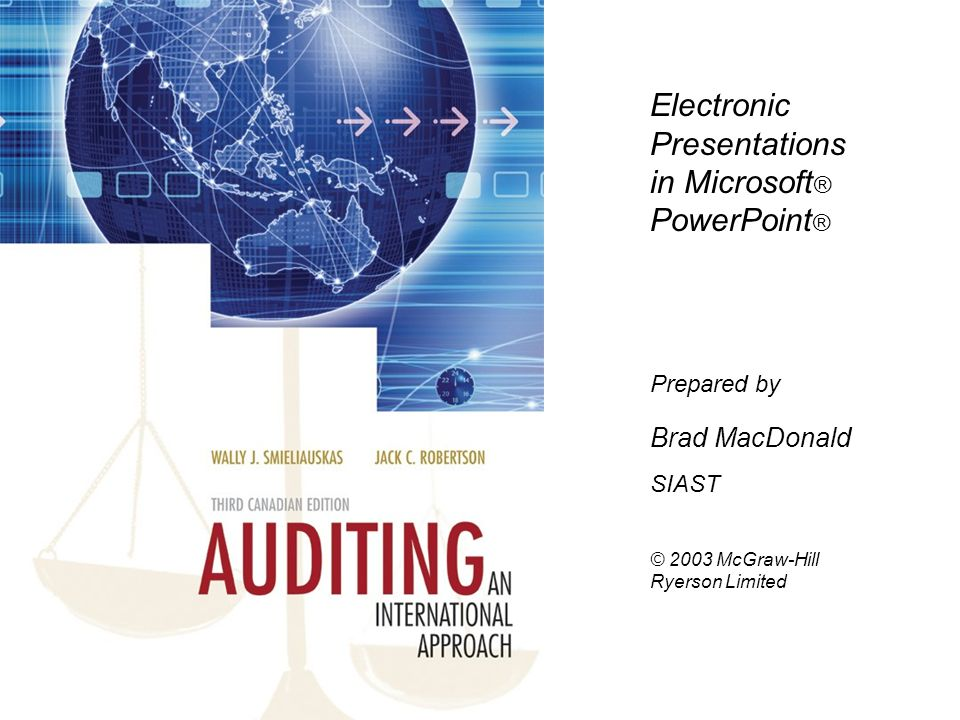 Electronic Presentations in Microsoft ® PowerPoint ® Prepared by Brad MacDonald SIAST © 2003 McGraw-Hill Ryerson Limited