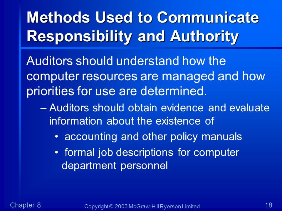 Copyright © 2003 McGraw-Hill Ryerson Limited Chapter 818 Methods Used to Communicate Responsibility and Authority Auditors should understand how the c