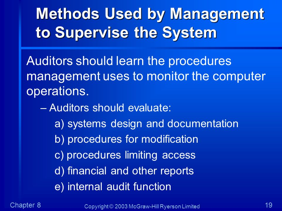 Copyright © 2003 McGraw-Hill Ryerson Limited Chapter 819 Methods Used by Management to Supervise the System Auditors should learn the procedures manag