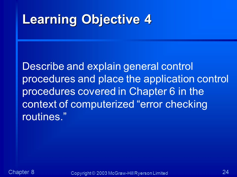 Copyright © 2003 McGraw-Hill Ryerson Limited Chapter 824 Learning Objective 4 Describe and explain general control procedures and place the applicatio