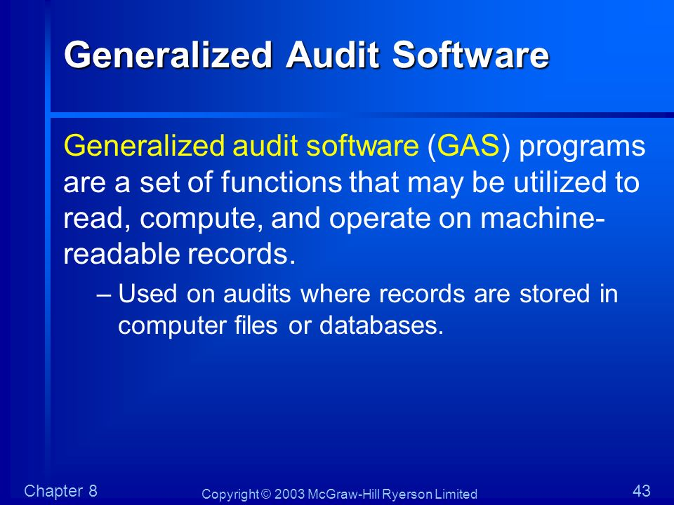 Copyright © 2003 McGraw-Hill Ryerson Limited Chapter 843 Generalized Audit Software Generalized audit software (GAS) programs are a set of functions t