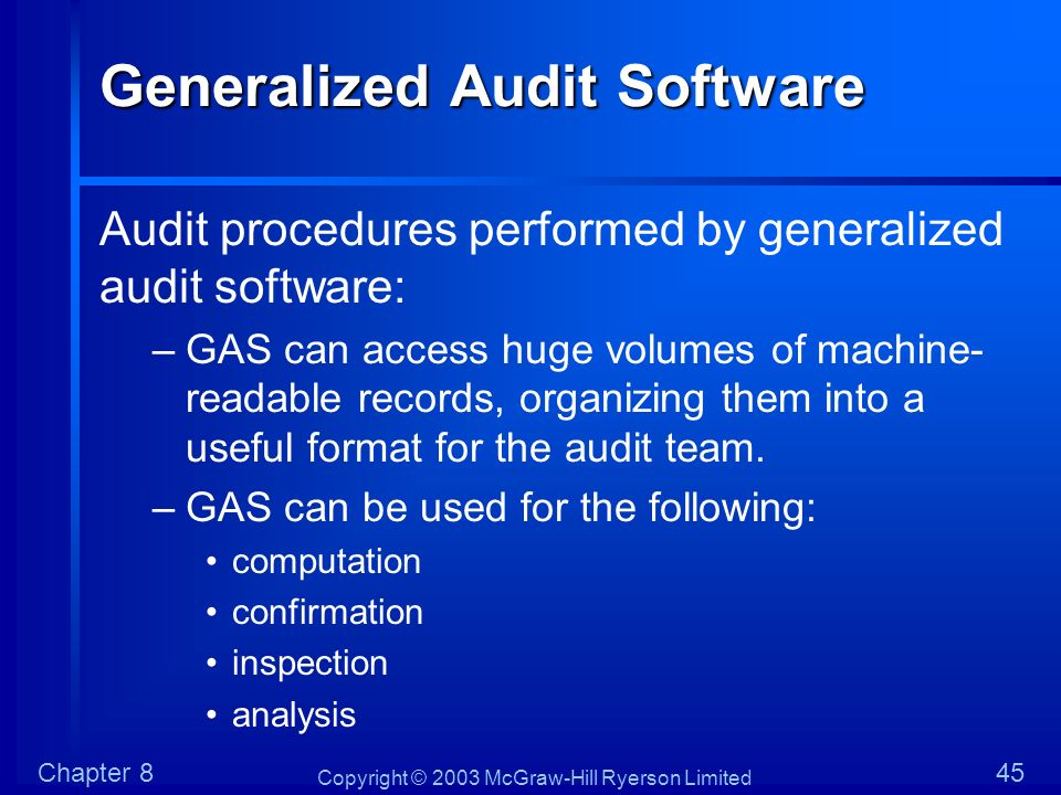 Copyright © 2003 McGraw-Hill Ryerson Limited Chapter 845 Generalized Audit Software Audit procedures performed by generalized audit software: –GAS can