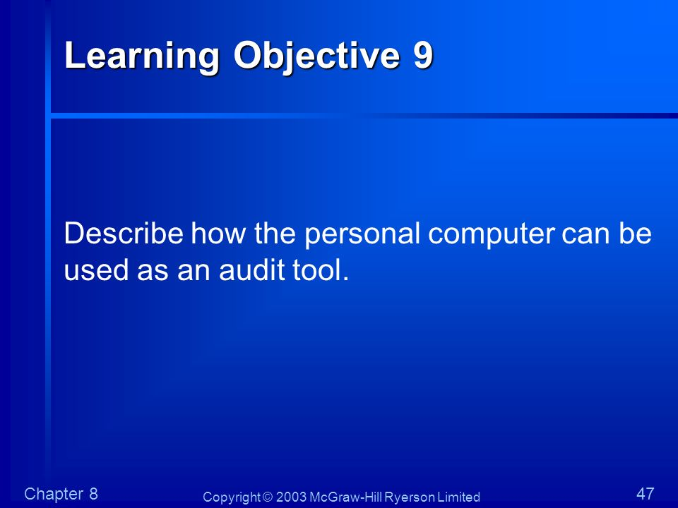Copyright © 2003 McGraw-Hill Ryerson Limited Chapter 847 Learning Objective 9 Describe how the personal computer can be used as an audit tool.