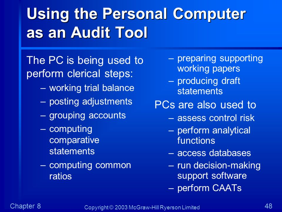 Copyright © 2003 McGraw-Hill Ryerson Limited Chapter 848 Using the Personal Computer as an Audit Tool The PC is being used to perform clerical steps: