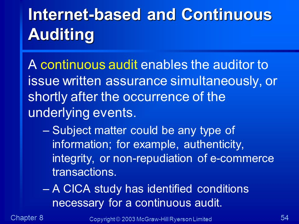 Copyright © 2003 McGraw-Hill Ryerson Limited Chapter 854 Internet-based and Continuous Auditing A continuous audit enables the auditor to issue writte
