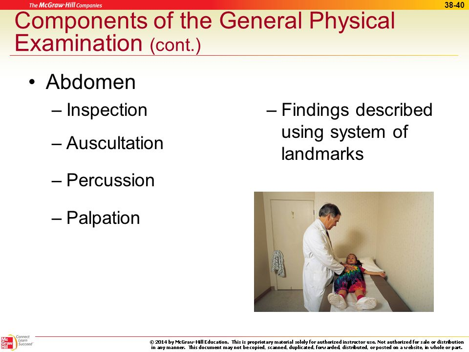 38-39 Components of the General Physical Examination (cont.) Heart –Percussion – size of heart –Auscultation Heart sounds Rate, rhythm, intensity, and