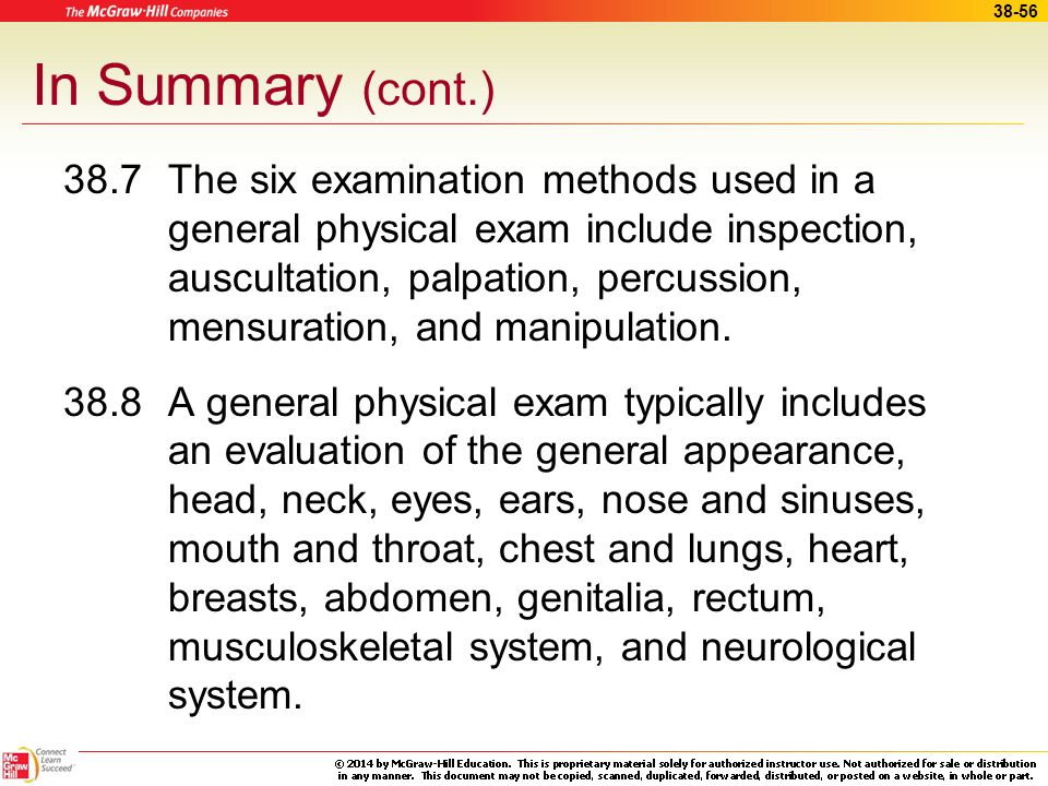 38-55 In Summary (cont.) 38.5 The nine common exam positions include sitting, supine, dorsal recumbent, lithotomy, Fowlers, prone, Sims, knee-chest, a