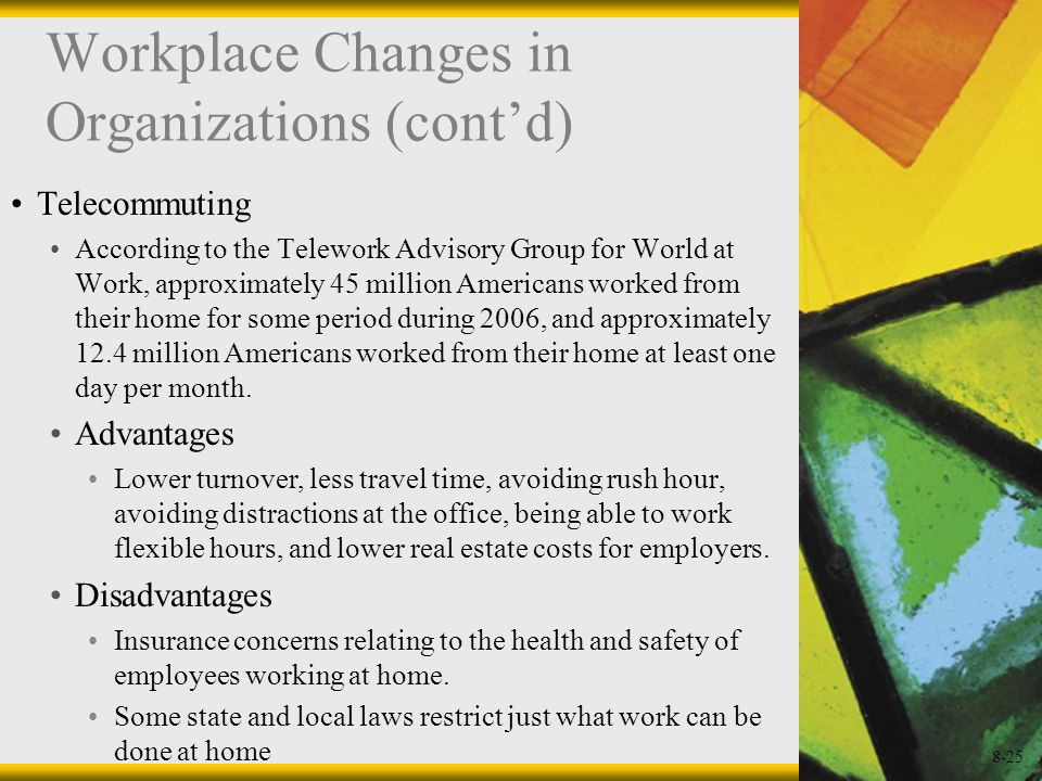 8-25 Workplace Changes in Organizations (contd) Telecommuting According to the Telework Advisory Group for World at Work, approximately 45 million Ame
