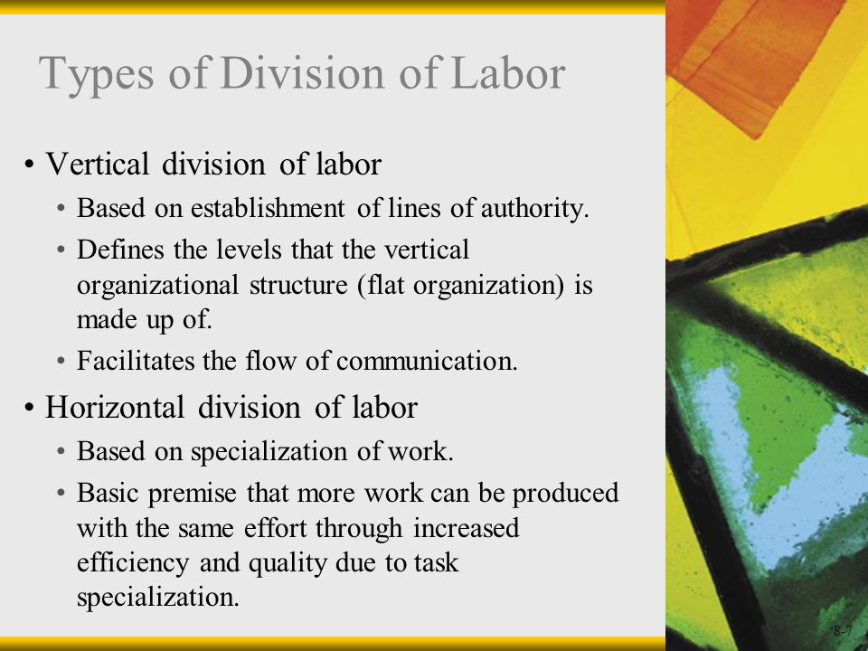 8-7 Types of Division of Labor Vertical division of labor Based on establishment of lines of authority. Defines the levels that the vertical organizat