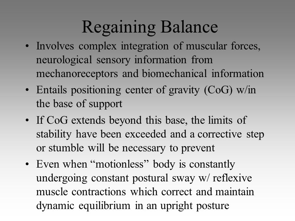 Regaining Balance Involves complex integration of muscular forces, neurological sensory information from mechanoreceptors and biomechanical informatio