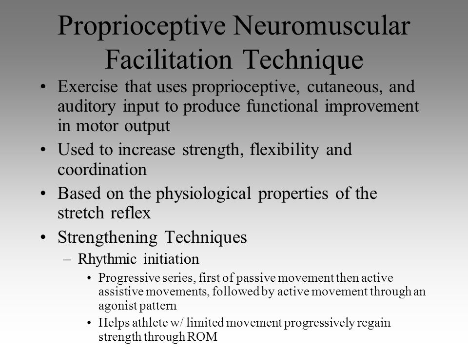 Proprioceptive Neuromuscular Facilitation Technique Exercise that uses proprioceptive, cutaneous, and auditory input to produce functional improvement