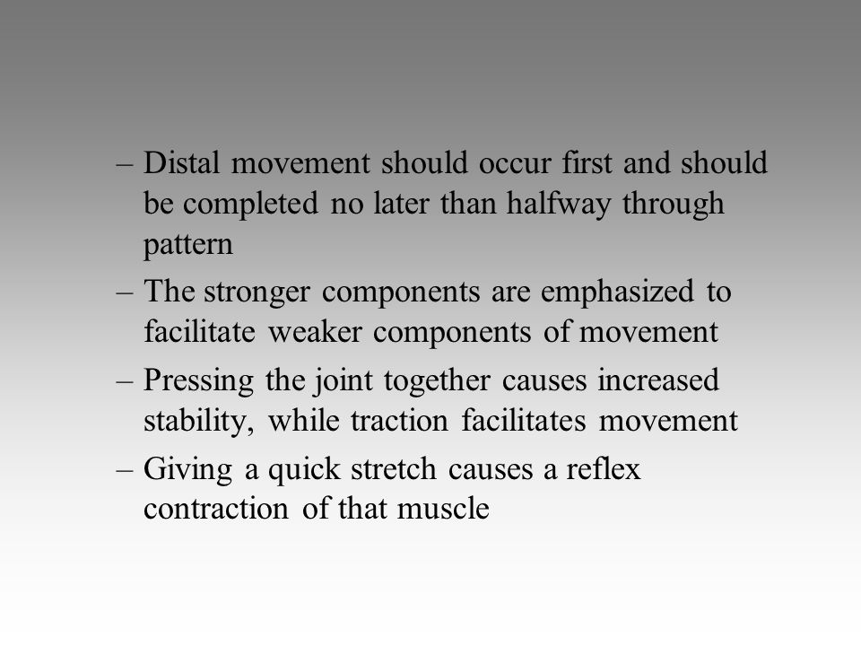 –Distal movement should occur first and should be completed no later than halfway through pattern –The stronger components are emphasized to facilitat