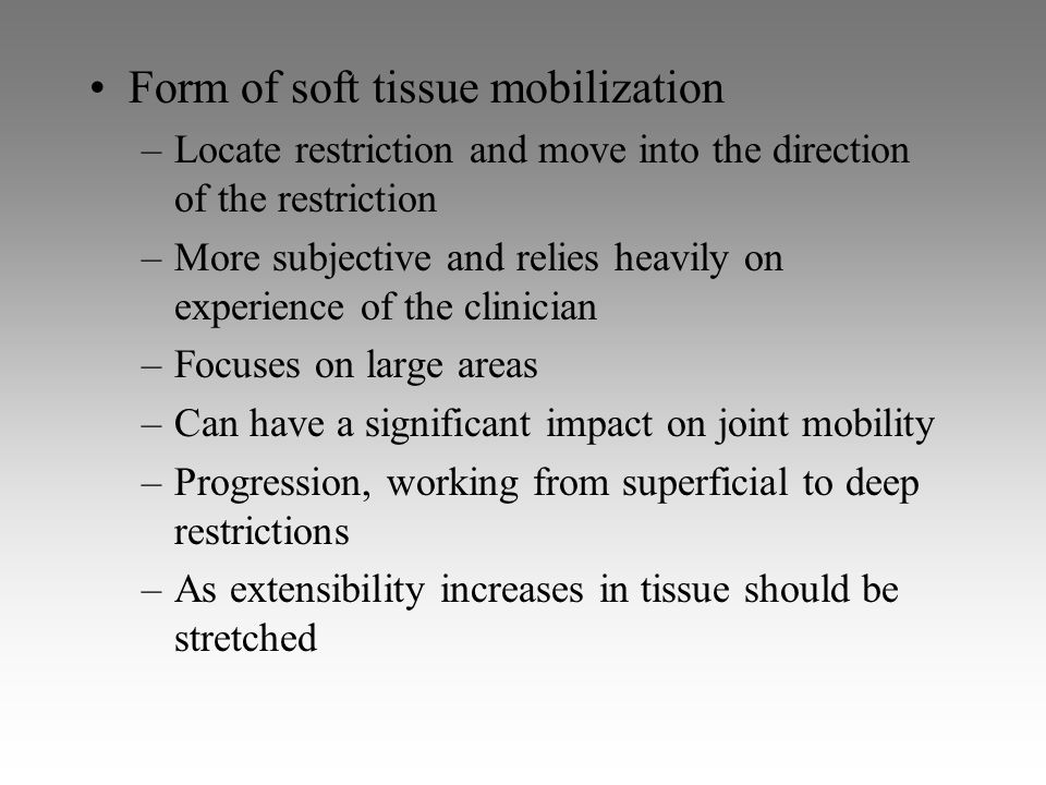 Form of soft tissue mobilization –Locate restriction and move into the direction of the restriction –More subjective and relies heavily on experience