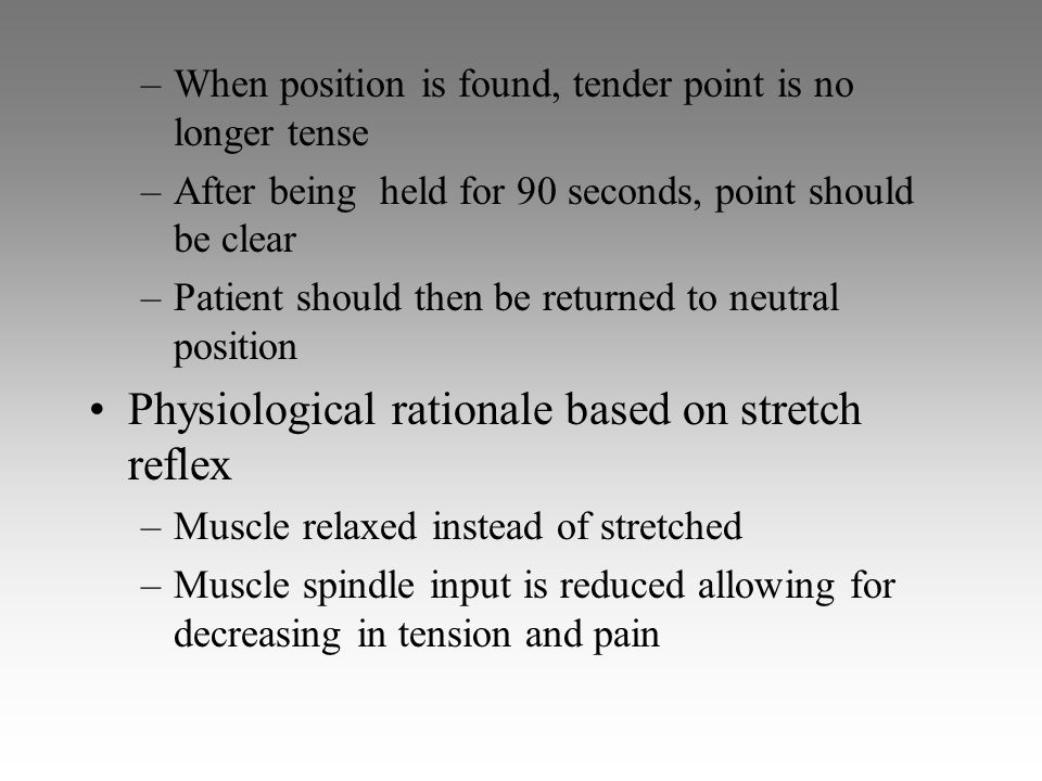 –When position is found, tender point is no longer tense –After being held for 90 seconds, point should be clear –Patient should then be returned to n