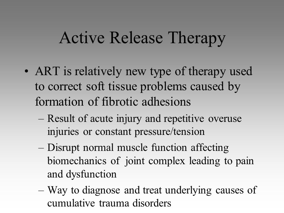 Active Release Therapy ART is relatively new type of therapy used to correct soft tissue problems caused by formation of fibrotic adhesions –Result of