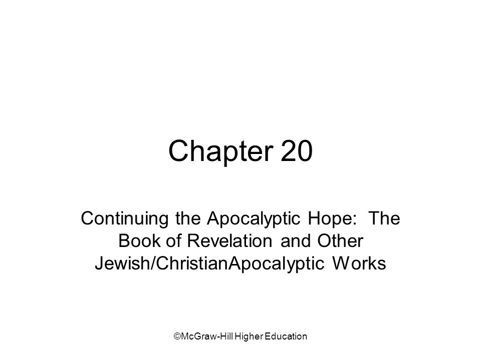 ©McGraw-Hill Higher Education Key Topics/Themes Revelation –Expresses hope for imminent transformation of world –Assures faithful of the completion of Gods prearranged plan Other Hellenistic apocalyptic writings help place New Testament Book of Revelation in context