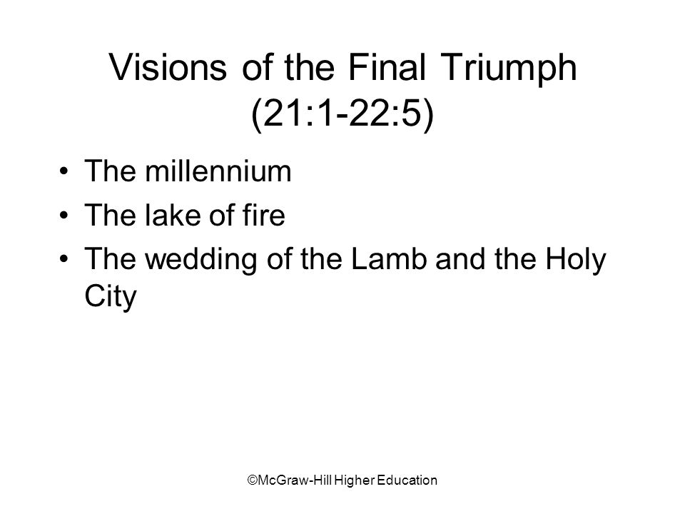 ©McGraw-Hill Higher Education Visions of the Final Triumph (21:1-22:5) The millennium The lake of fire The wedding of the Lamb and the Holy City