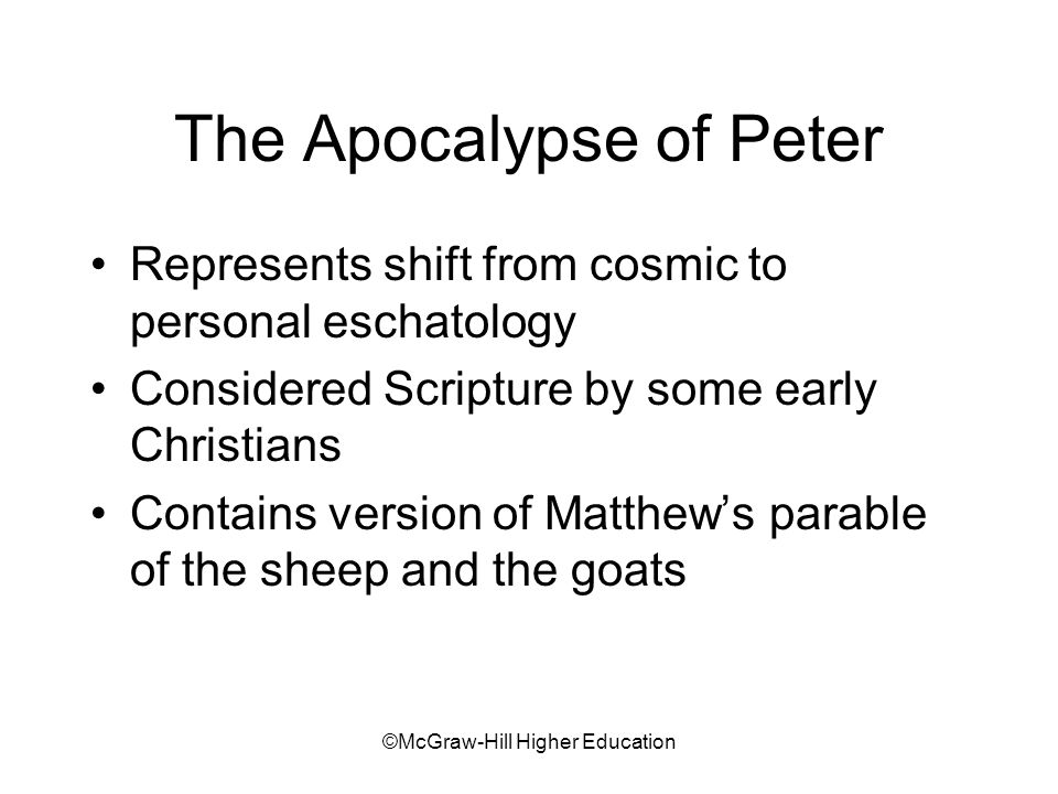 ©McGraw-Hill Higher Education The Apocalypse of Peter Represents shift from cosmic to personal eschatology Considered Scripture by some early Christia
