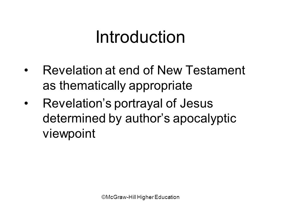 ©McGraw-Hill Higher Education Introduction Revelation at end of New Testament as thematically appropriate Revelations portrayal of Jesus determined by