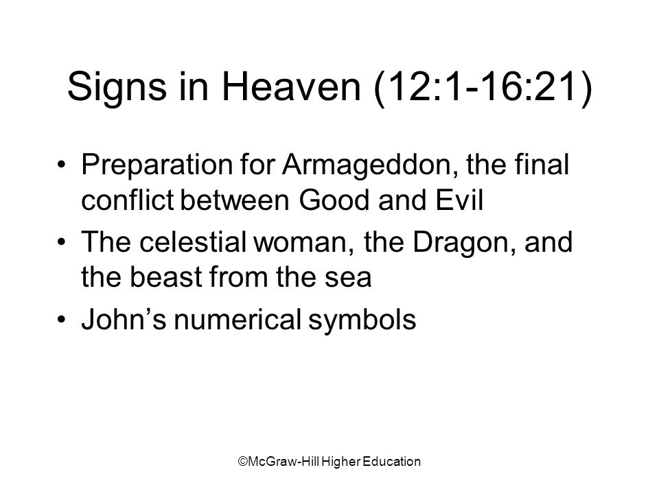 ©McGraw-Hill Higher Education Signs in Heaven (12:1-16:21) Preparation for Armageddon, the final conflict between Good and Evil The celestial woman, the Dragon, and the beast from the sea Johns numerical symbols