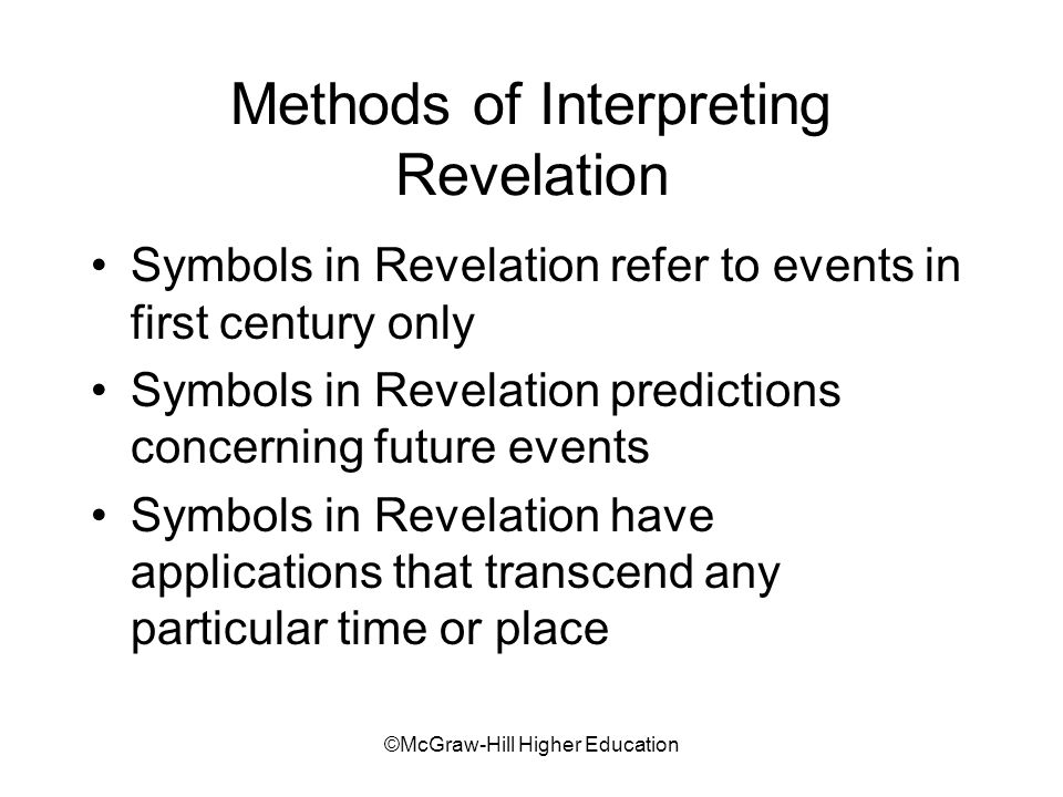 ©McGraw-Hill Higher Education Methods of Interpreting Revelation Symbols in Revelation refer to events in first century only Symbols in Revelation pre