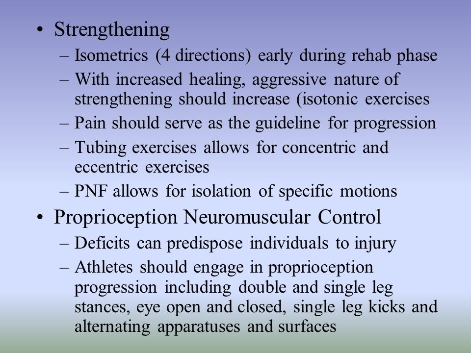 Strengthening –Isometrics (4 directions) early during rehab phase –With increased healing, aggressive nature of strengthening should increase (isotoni