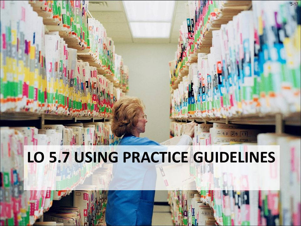5-17 LO 5.7 USING PRACTICE GUIDELINES