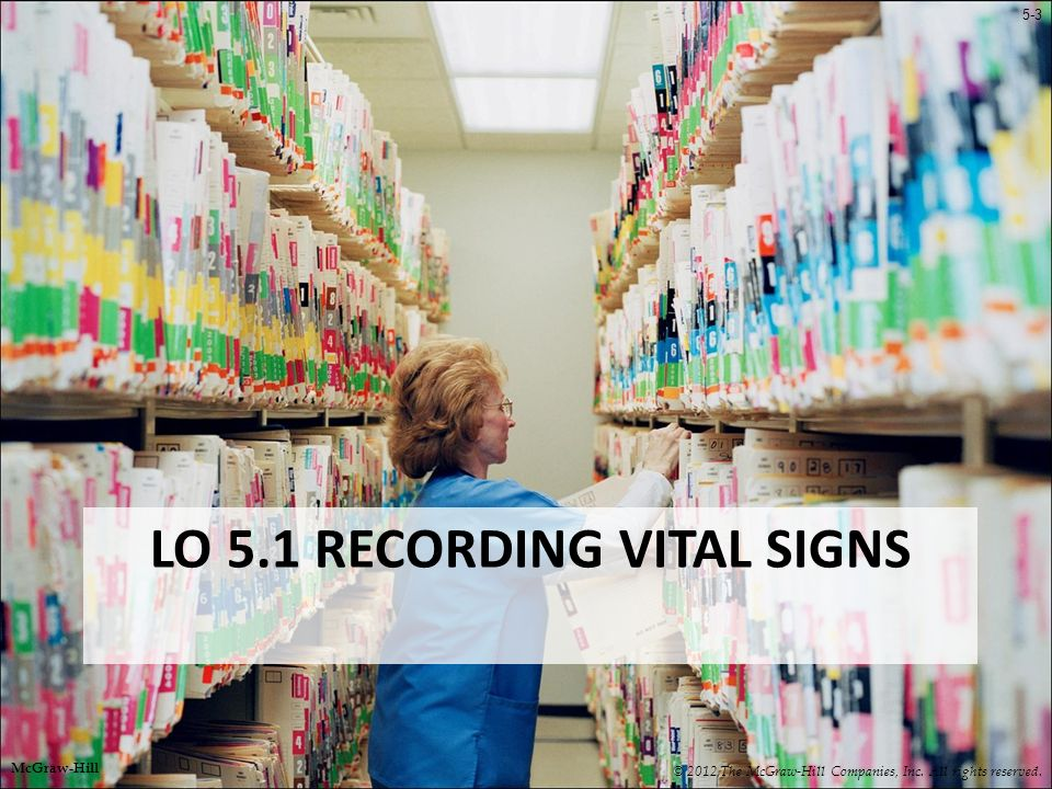 5-3 LO 5.1 RECORDING VITAL SIGNS © 2012 The McGraw-Hill Companies, Inc.