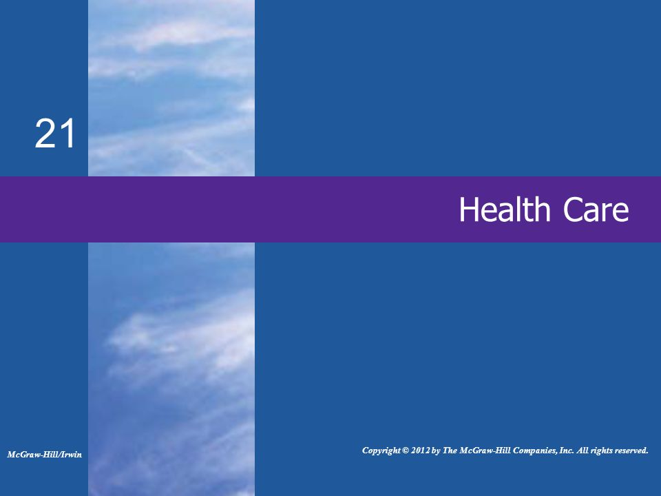 21 Health Care McGraw-Hill/Irwin Copyright © 2012 by The McGraw-Hill Companies, Inc.