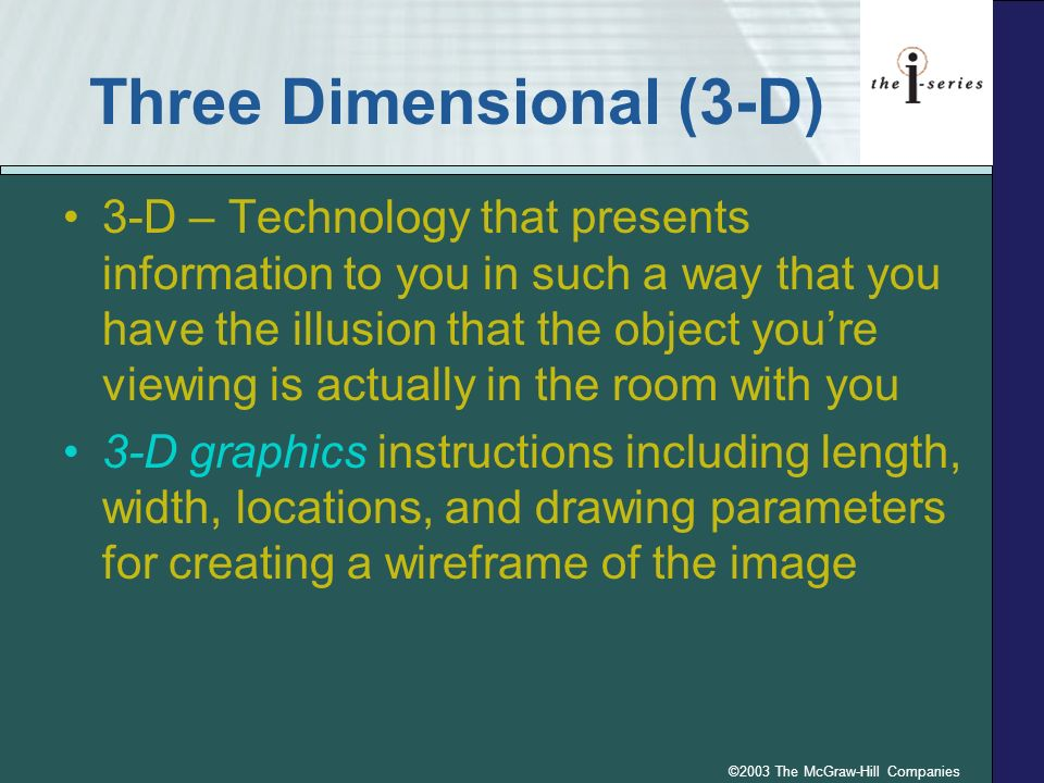 ©2003 The McGraw-Hill Companies Three Dimensional (3-D) 3-D – Technology that presents information to you in such a way that you have the illusion tha