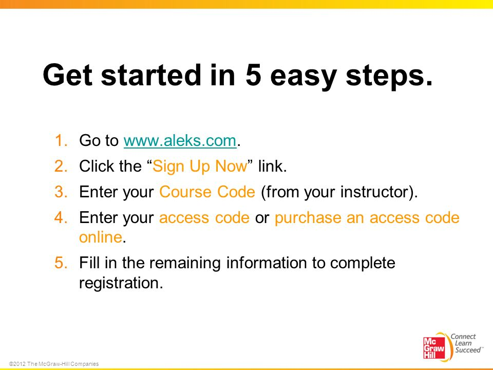 ©2012 The McGraw-Hill Companies Get started in 5 easy steps.