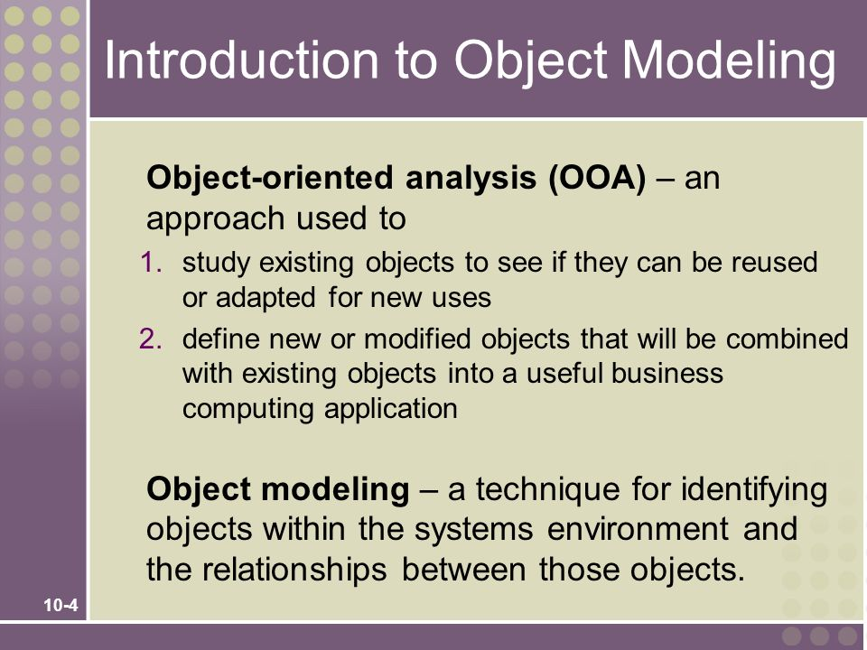 10-15 Object/Class Relationships Object/class relationship – a natural business association that exists between one or more objects and classes.