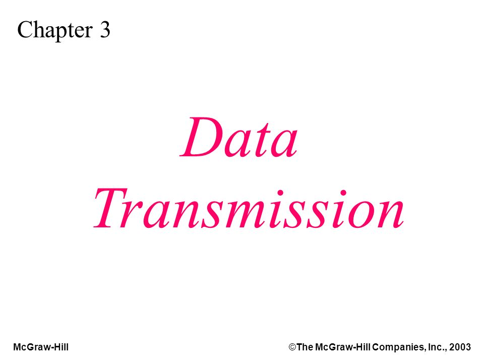 McGraw-Hill©The McGraw-Hill Companies, Inc., 2003 Chapter 3 Data Transmission