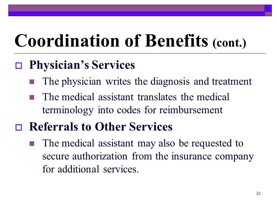 21 Coordination of Benefits Legal clauses that prevent duplication of payment. Primary or main insurance plan pays first, and then the secondary or su