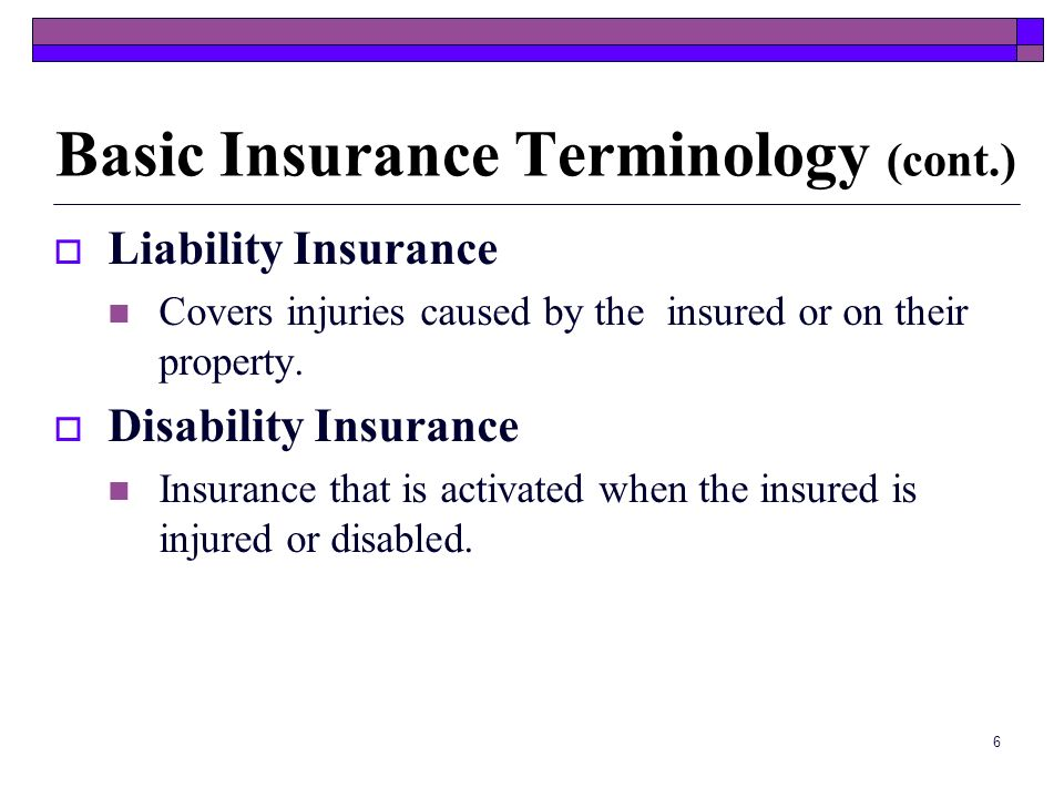 6 Liability Insurance Covers injuries caused by the insured or on their property.