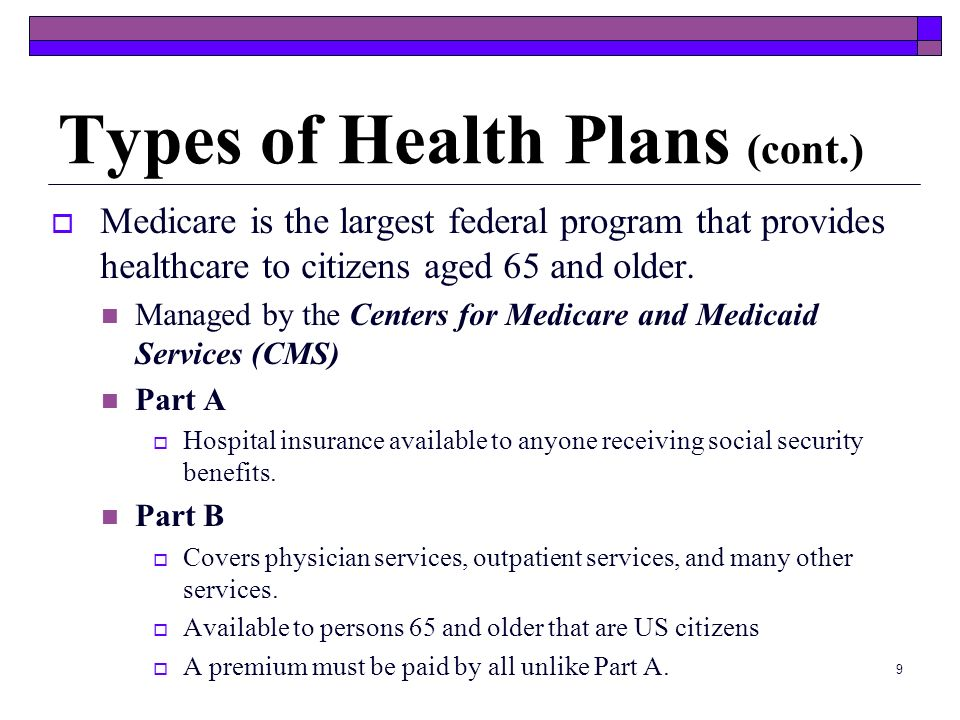 9 Medicare is the largest federal program that provides healthcare to citizens aged 65 and older.