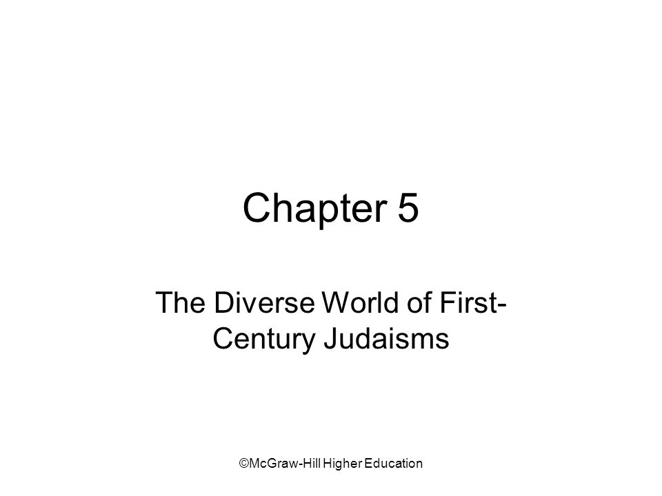 ©McGraw-Hill Higher Education Key Topics/Themes The diversity of first-century Judaism Common beliefs of first-century Jews