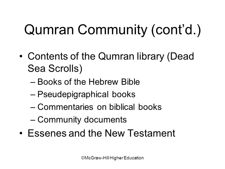 ©McGraw-Hill Higher Education Qumran Community (contd.) Contents of the Qumran library (Dead Sea Scrolls) –Books of the Hebrew Bible –Pseudepigraphica