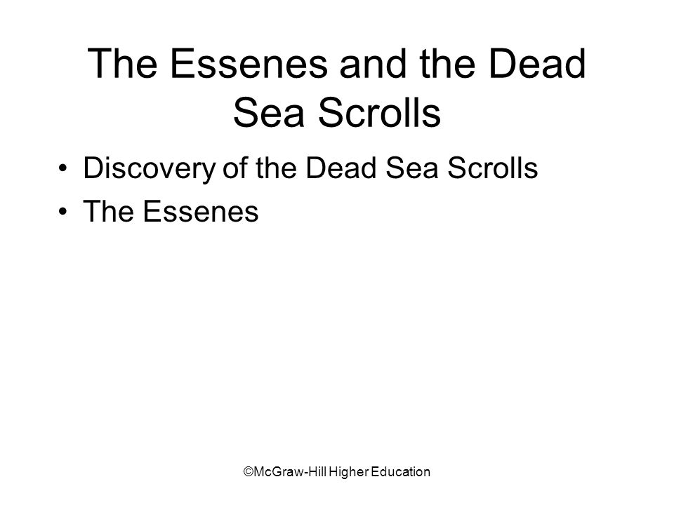©McGraw-Hill Higher Education The Essenes and the Dead Sea Scrolls Discovery of the Dead Sea Scrolls The Essenes