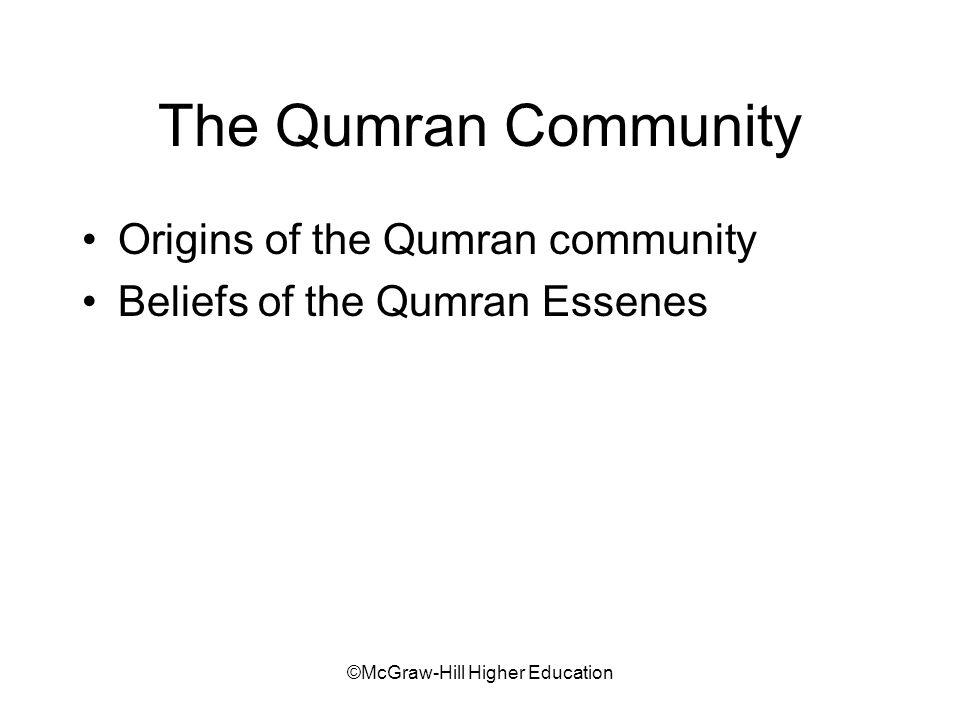 ©McGraw-Hill Higher Education The Qumran Community Origins of the Qumran community Beliefs of the Qumran Essenes
