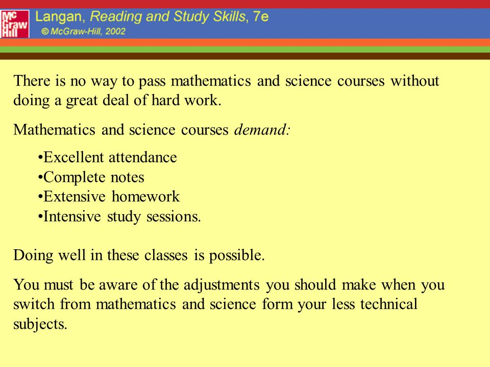 There is no way to pass mathematics and science courses without doing a great deal of hard work.