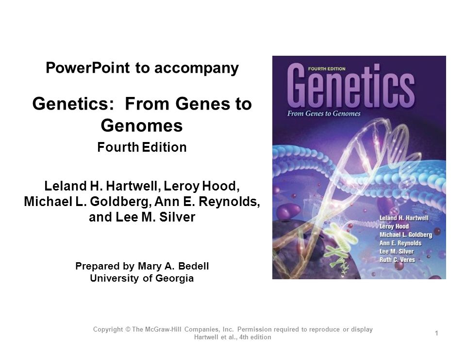 PowerPoint to accompany Genetics: From Genes to Genomes Fourth Edition Leland H. Hartwell, Leroy Hood, Michael L. Goldberg, Ann E. Reynolds, and Lee M