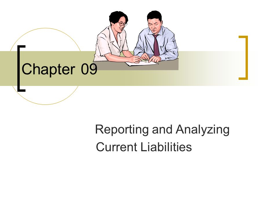 Chapter 09 Reporting and Analyzing Current Liabilities