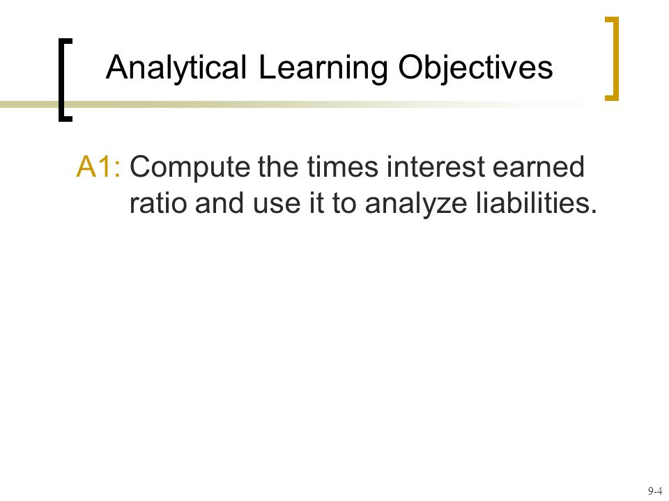A1: Compute the times interest earned ratio and use it to analyze liabilities.