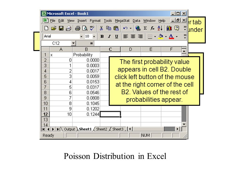 Poisson Distribution in Excel Input data in column A Enter Probability in Cell B1.