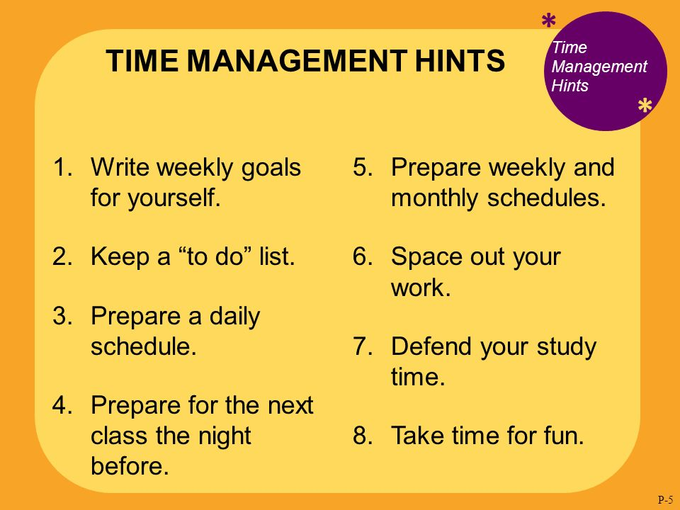 * * Time Management Hints 1. Write weekly goals for yourself.