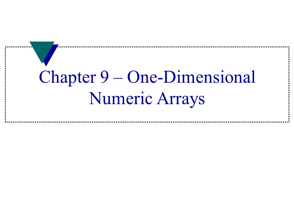 Chapter 9 – One-Dimensional Numeric Arrays