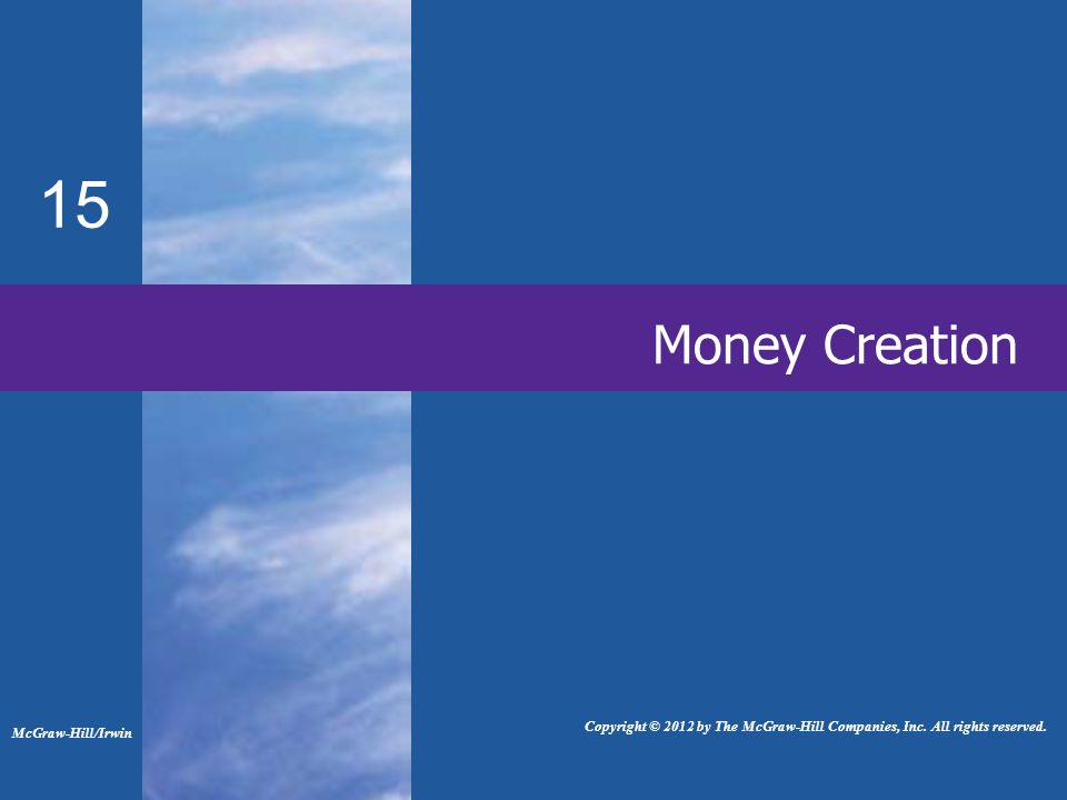 Money Creation 15 McGraw-Hill/Irwin Copyright © 2012 by The McGraw-Hill Companies, Inc.