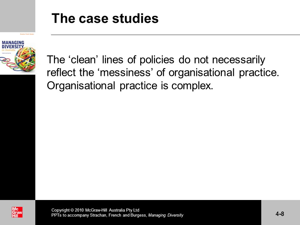 . The case studies The clean lines of policies do not necessarily reflect the messiness of organisational practice. Organisational practice is complex