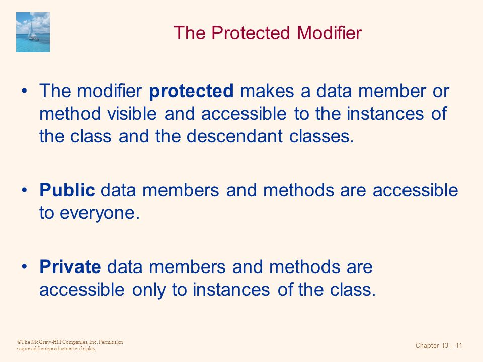 ©The McGraw-Hill Companies, Inc. Permission required for reproduction or display. Chapter 13 - 11 The Protected Modifier The modifier protected makes